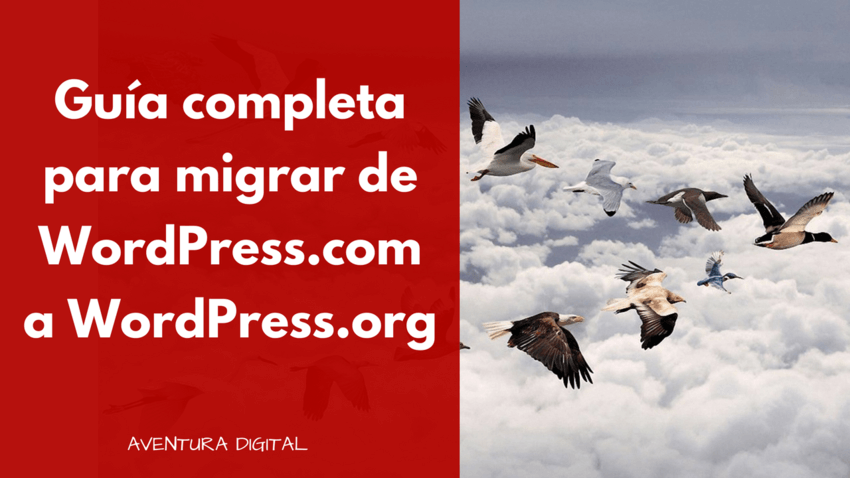 Guía completa para migrar de WordPress.com a WordPress.org