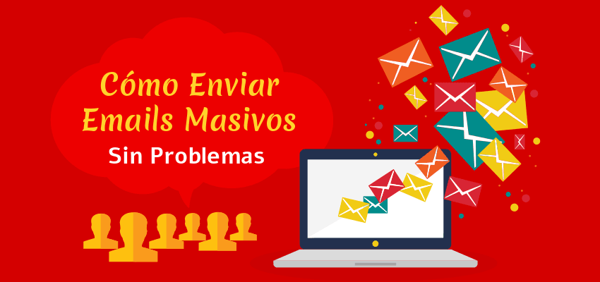 Cómo enviar emails masivos sin problemas